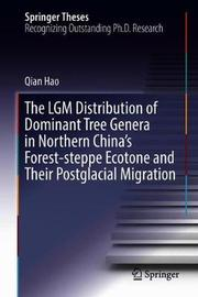The LGM Distribution of Dominant Tree Genera in Northern China's Forest-steppe Ecotone and Their Postglacial Migration by Qian Hao