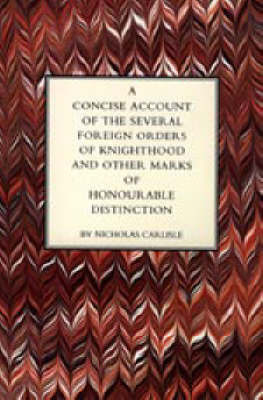 Concise Account of the Several Foreign Orders of Knighthood and Other Marks of Honourable Distinction by Nicholas Carlisle image