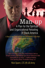 Man-Up: A Plan for the Spiritual and Organizational Retooling of Black America by Ricky Spann image