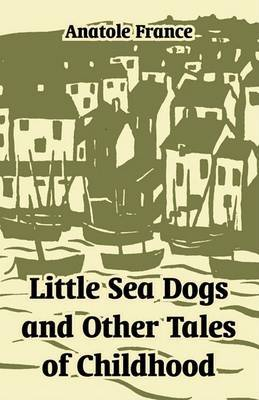 Little Sea Dogs and Other Tales of Childhood by Anatole France image