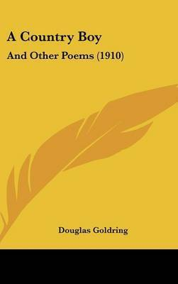 A Country Boy: And Other Poems (1910) by Douglas Goldring