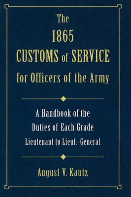1865 Customs of Service for Officers of Army by August V. Kautz