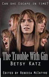 The Trouble with Gin by Betsy Katz