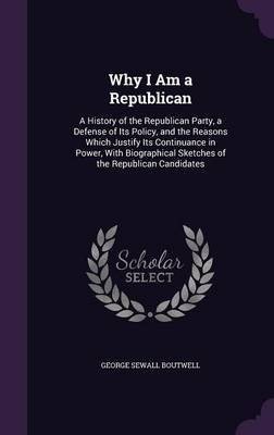 Why I Am a Republican by George Sewall Boutwell