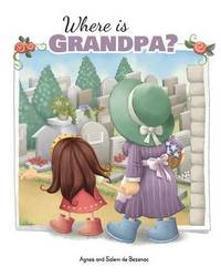 Where Is Grandpa? by Agnes De Bezenac