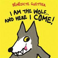 I am the Wolf and Here I Come! by Benedicte Guettier