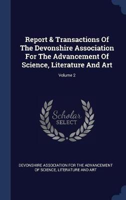 Report & Transactions of the Devonshire Association for the Advancement of Science, Literature and Art; Volume 2