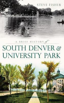 A Brief History of South Denver & University Park by Steven Fisher