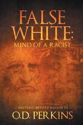 False White: Mind of a Racist by O D Perkins