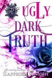 Ugly Dark Truth by Sapphire Knight