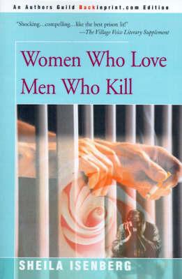 Women Who Love Men Who Kill by Sheila Isenberg image