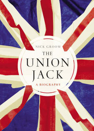 The Union Jack: The Biography by Nick Groom