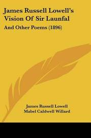 James Russell Lowell's Vision of Sir Launfal: And Other Poems (1896) by James Russell Lowell