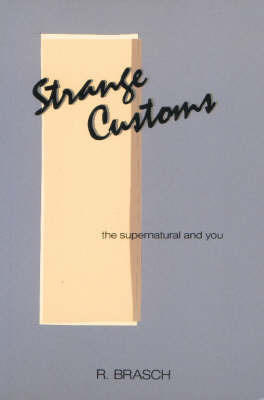 Strange Customs: Supernatural and You by R. Brasch