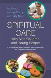 Spiritual Care with Sick Children and Young People by Paul Nash