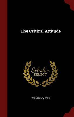 The Critical Attitude by Ford Madox Ford