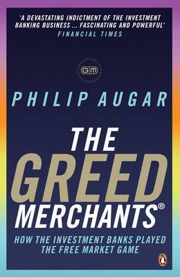 The Greed Merchants: How the Investment Banks Played the Free Market Game by Philip Augar image