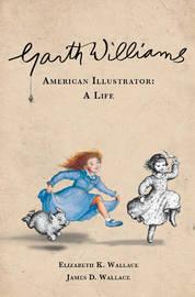 Garth Williams, American Illustrator by Elizabeth Kowalesi Wallace