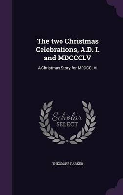 The Two Christmas Celebrations, A.D. I. and MDCCCLV by Theodore Parker ) image