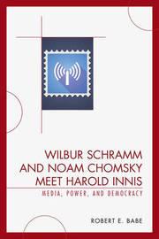 Wilbur Schramm and Noam Chomsky Meet Harold Innis by Robert E Babe image