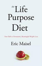 The Life Purpose Diet by Eric Maisel