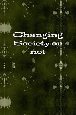 Changing Society:or Not by Christopher Dieball