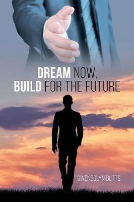 Dream Now, Build for the Future by Gwendolyn Butts image