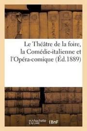 Le Theatre de La Foire, La Comedie-Italienne Et L'Opera-Comique. 1ere Serie, 1658 a 1720 by Firmin-Didot Freres