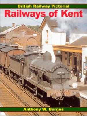 Railways of Kent by Tony Burges