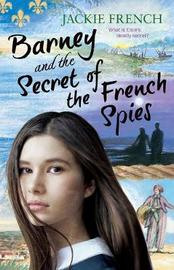 Barney and the Secret of the French Spies by Jackie French image