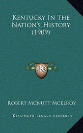 Kentucky in the Nation's History (1909) by Robert McNutt McElroy