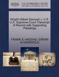 Wright (Albert Samuel) V. U.S. U.S. Supreme Court Transcript of Record with Supporting Pleadings by Frank E Haddad
