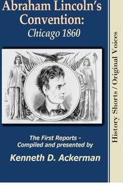 Abraham Lincoln's Convention by Kenneth D Ackerman