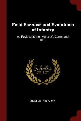 Field Exercise and Evolutions of Infantry by Great Britain Army