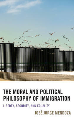 The Moral and Political Philosophy of Immigration by Jose Jorge Mendoza image