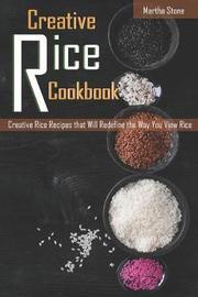 Creative Rice Cookbook by Martha Stone