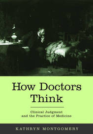 How Doctors Think by Kathryn Montgomery