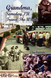 Grandma, Someday I'll Travel the World by Elfie Rainals
