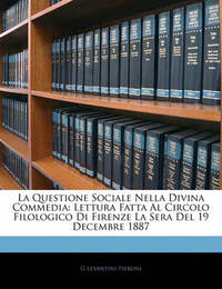 La Questione Sociale Nella Divina Commedia: Lettura Fatta Al Circolo Filologico Di Firenze La Sera del 19 Decembre 1887 by G Levantini-Pieroni image
