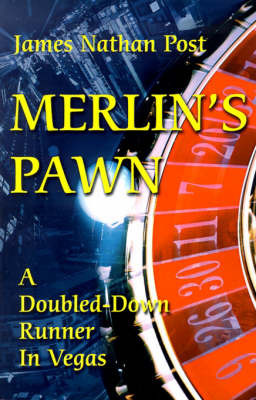 Merlin's Pawn: A Doubled-Down Runner in Vegas by James Nathan Post