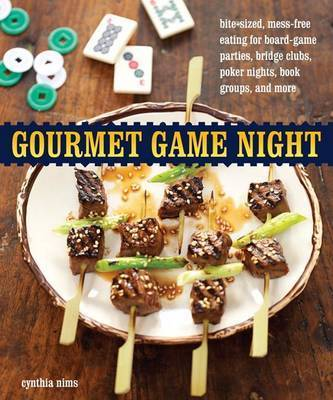 Gourmet Game Night: Bite-Sized, Mess-Free Eating for Board-Game Parties, Bridge Clubs, Poker Nights, Book Groups, and More by Cynthia Nims