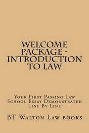 Welcome Package - Introduction to Law: Your First Passing Law School Essay Demonstrated Line by Line by Bt Walton Law Books image