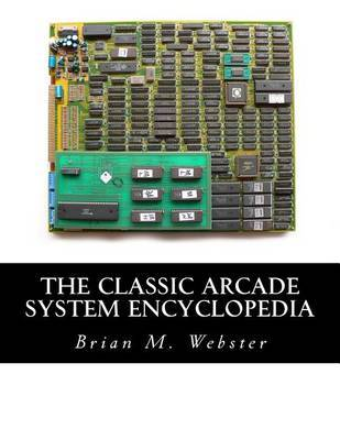 The Classic Arcade System Encyclopedia by Brian M Webster image