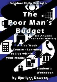 The Poor Man's Budget (or Anyone for That Matter) Student Workbook by MS Marilynn Dawson