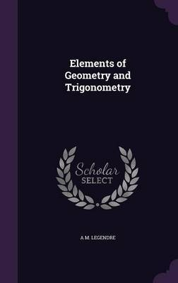 Elements of Geometry and Trigonometry by A. M. Legendre