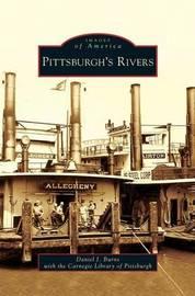 Pittsburgh's Rivers by Daniel J Burns