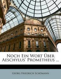 Noch Ein Wort Ber Aeschylus' Prometheus ... by Georg Friedrich Schmann