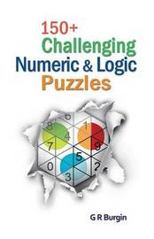 150+ Challenging Numeric & Logic Puzzles by Gordon R Burgin