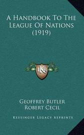 A Handbook to the League of Nations (1919) by Geoffrey Butler