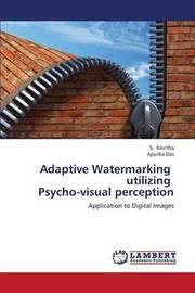 Adaptive Watermarking Utilizing Psycho-Visual Perception by Kavitha S